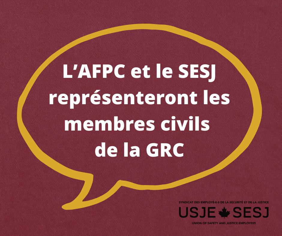 L'AFPC et le SESJ représenteront les membres civils de la GRC